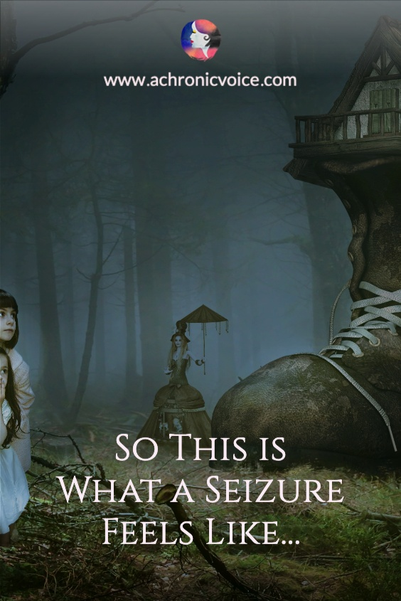 So This is What a Seizure Feels Like...