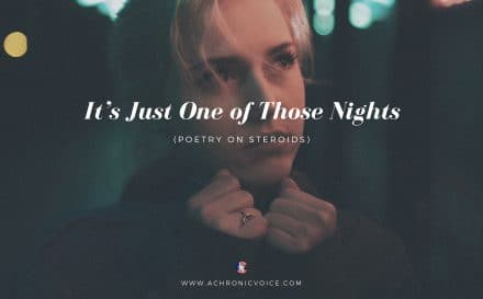 It's Just One of Those Nights (Poetry on Steroids) | A Chronic Voice