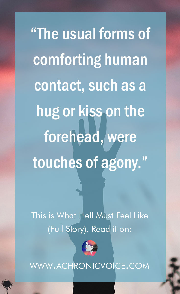 """The usual forms of comforting human contact, such as a hug or kiss on the forehead, were touches of agony."" Click to read or pin to save for later. 