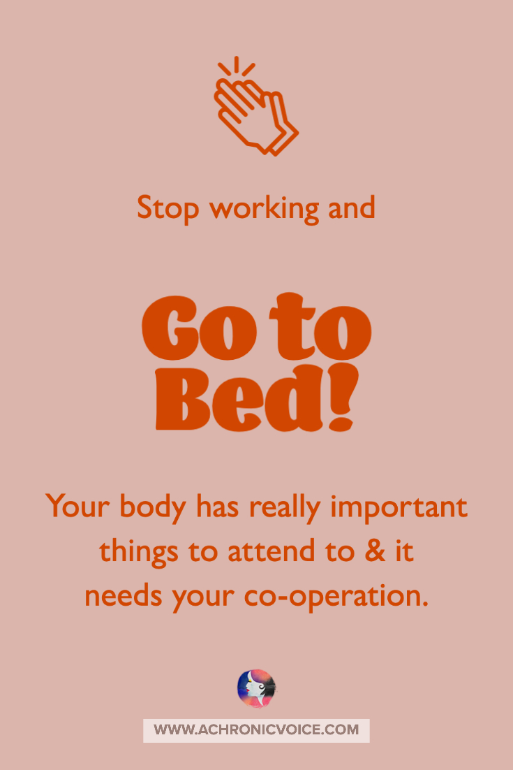 Stop Working and Go to Bed - Your Body has Really Important Things to Attend to and Needs Your Co-operation