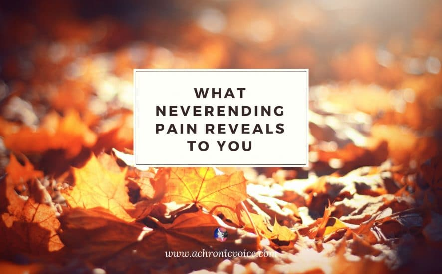 What Neverending Pain Reveals to You | A Chronic Voice