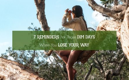 7 Reminders for Those Dim Days When You Lose Your Way | www.achronicvoice.com