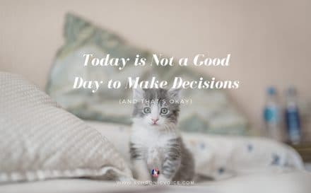 Today is Not a Good Day to Make Decisions (and That's Okay) | A Chronic Voice