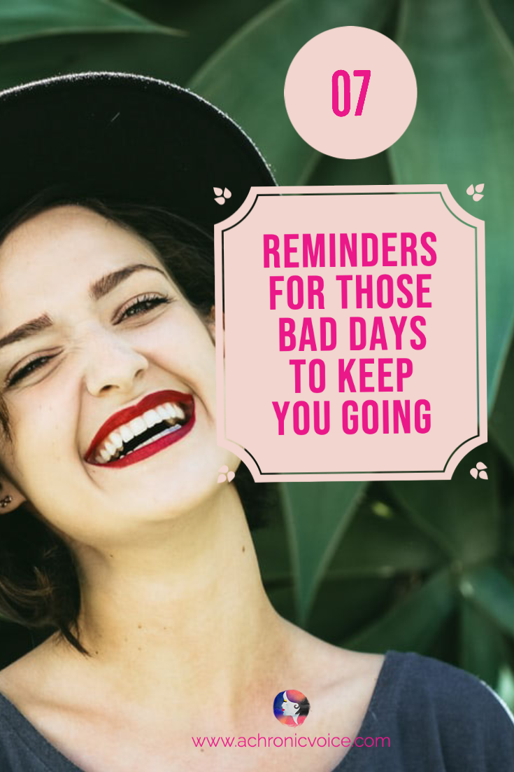 7 Reminders For Those Bad Days to Keep You Going