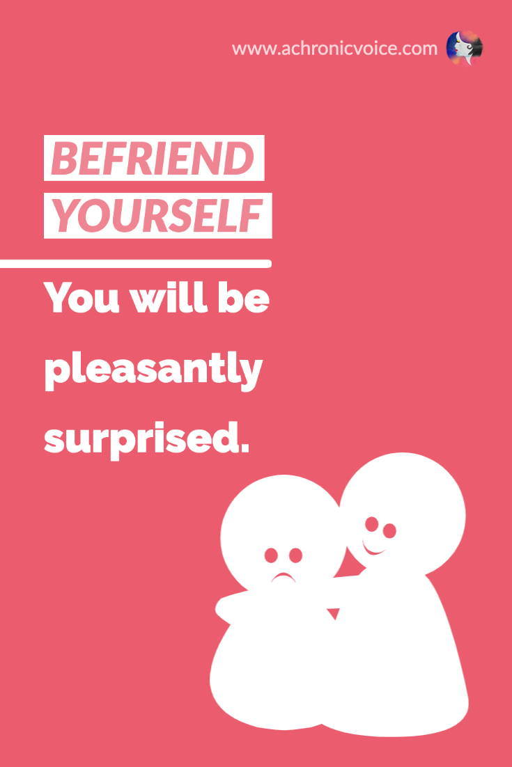 Befriend yourself. You will be pleasantly surprised. | A Chronic Voice