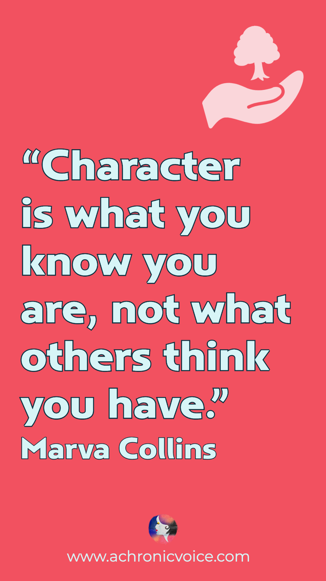 Character is what you know you are, not what others think you have. – Marva Collins | A Chronic Voice