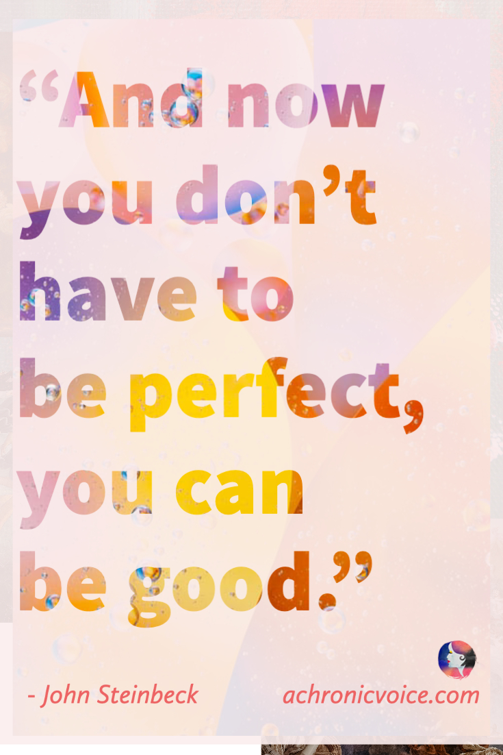 And now you don't have to be perfect, you can be good. - John Steinbeck Quote