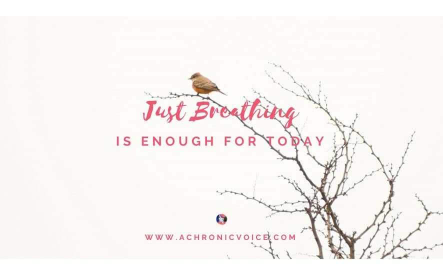 Just Breathing is Enough For Today | A Chronic Voice