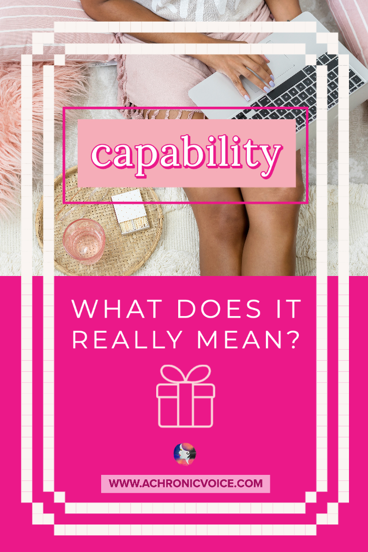 Capability - What Does It Really Mean? | A Chronic Voice