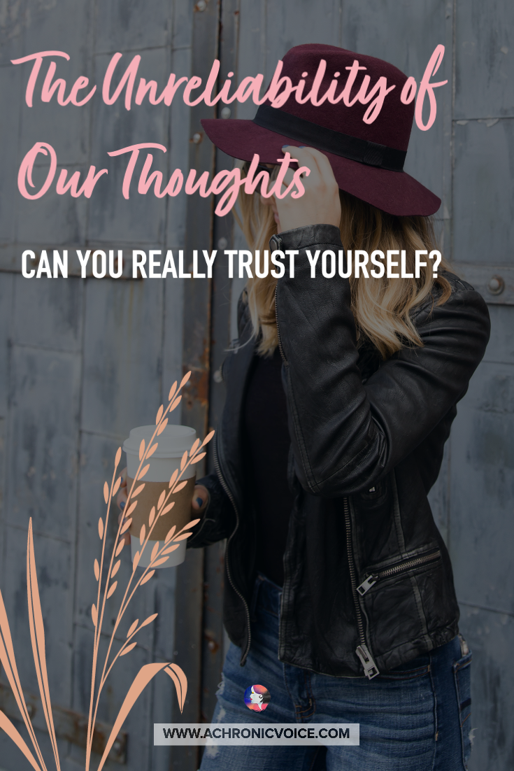 The Unreliability of Our Thoughts - Can You Really Trust Yourself? | A Chronic Voice