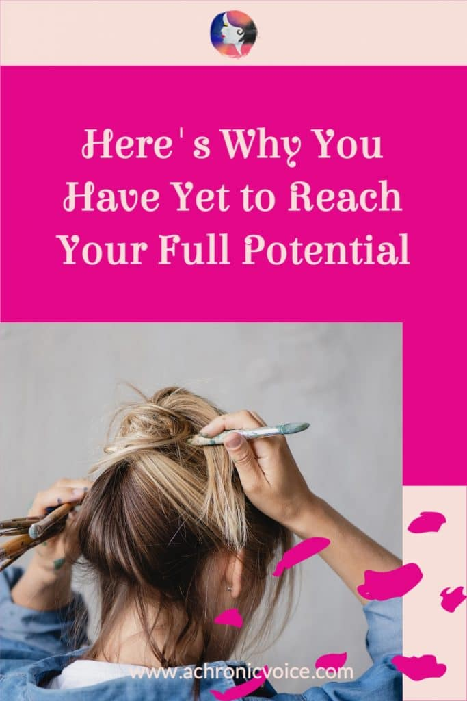 Here's Why You Have Yet to Reach Your Full Potential