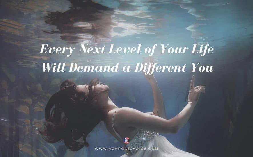 Every Next Level of Your Life Will Demand a Different You | A Chronic Voice