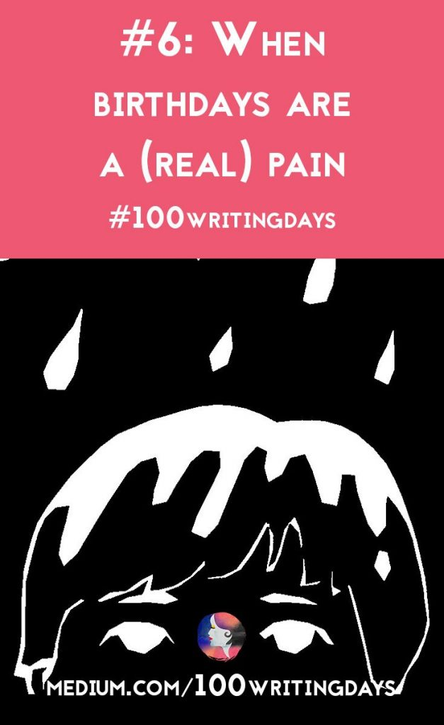"""""""Come to think about it, the birthdays that I remember in technicolour details are those where I was in significant amounts of pain. Where time slows to a crawl, and you soak every second up like a sponge."""" 