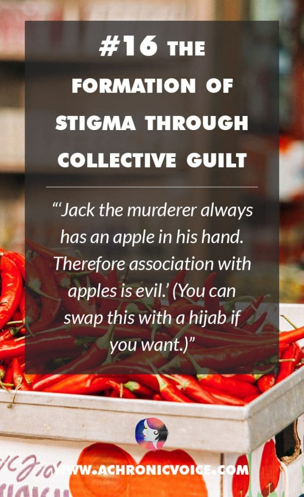 16. The Formation of Stigma Through Collective Guilt - Jack the murderer always has an apple in his hand. Therefore association with apples is evil.' (You can swap this with a hijab if you want.) | A Chronic Voice