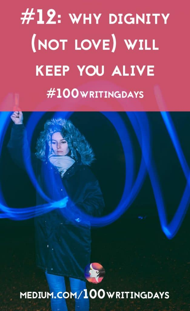 Why Dignity (not Love) Will Keep You Alive | A Chronic Voice | #100WritingDays