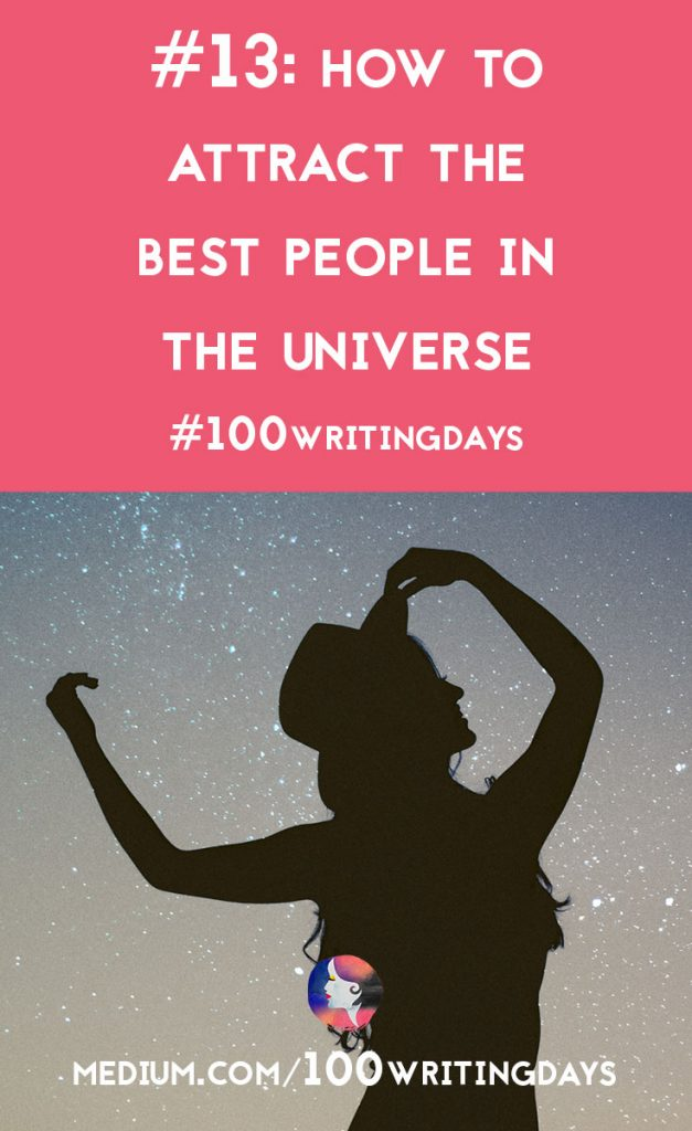 How to Attract the Best People in the Universe | A Chronic Voice | #100WritingDays