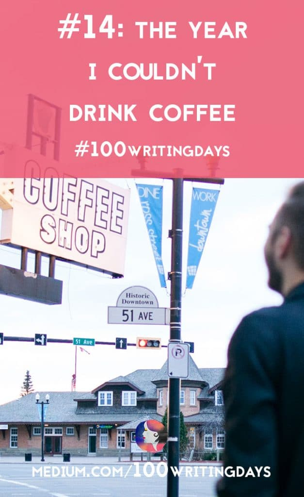 The Year I Couldn't Drink Coffee | A Chronic Voice | #100WritingDays