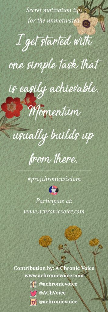 I get started with one simple task that is easily achievable. Momentum usually builds up from there. | Participate here: www.achronicvoice.com