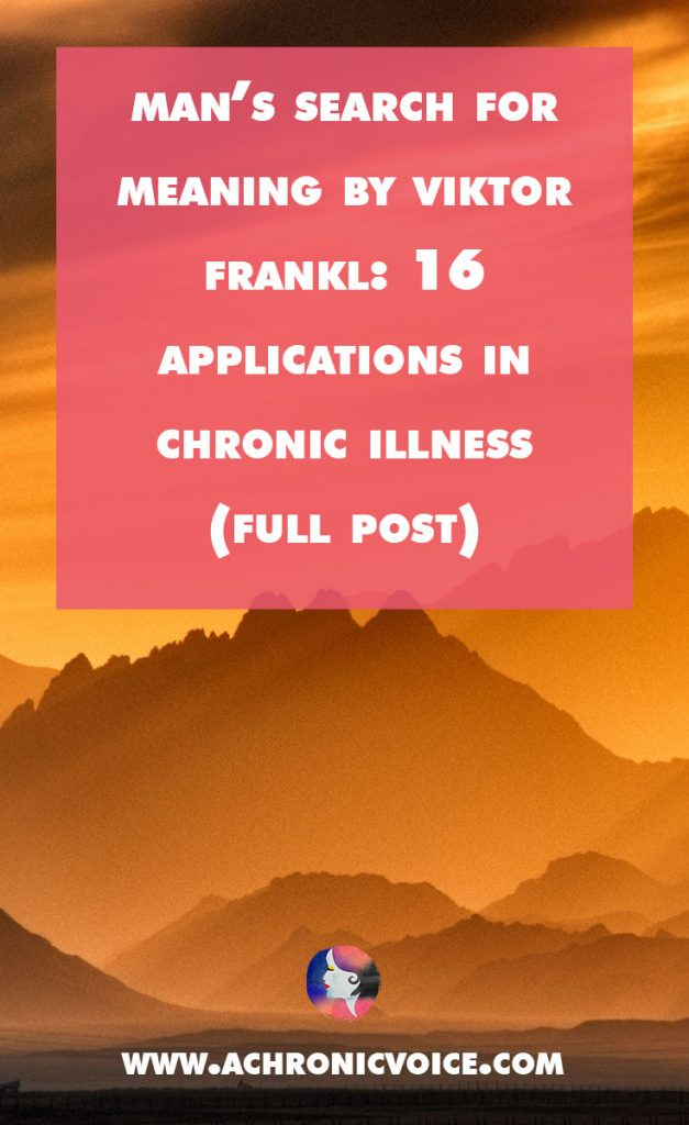 "Viktor Frankl's ""Man's Search for Meaning"" is one of the most popular books of our times. Here are 16 ways living with chronic illnesses can be similar. 