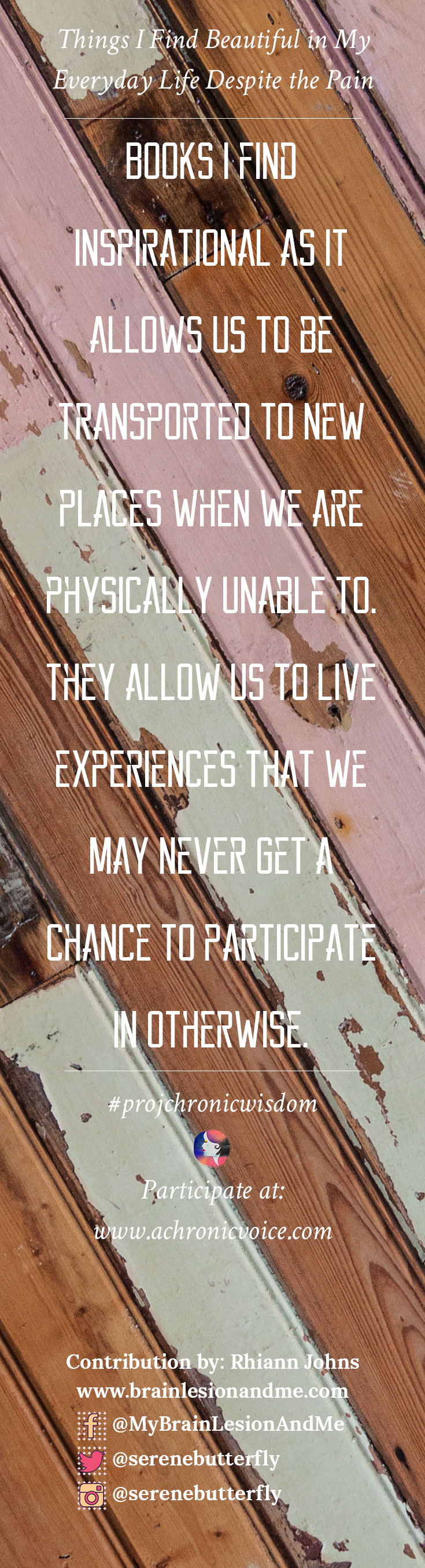 """""""Books I find inspirational as it allows us to be transported to new places when we are physically unable to. They allow us to live experiences that we may never get a chance to participate in otherwise."""" - Rhiann Johns 