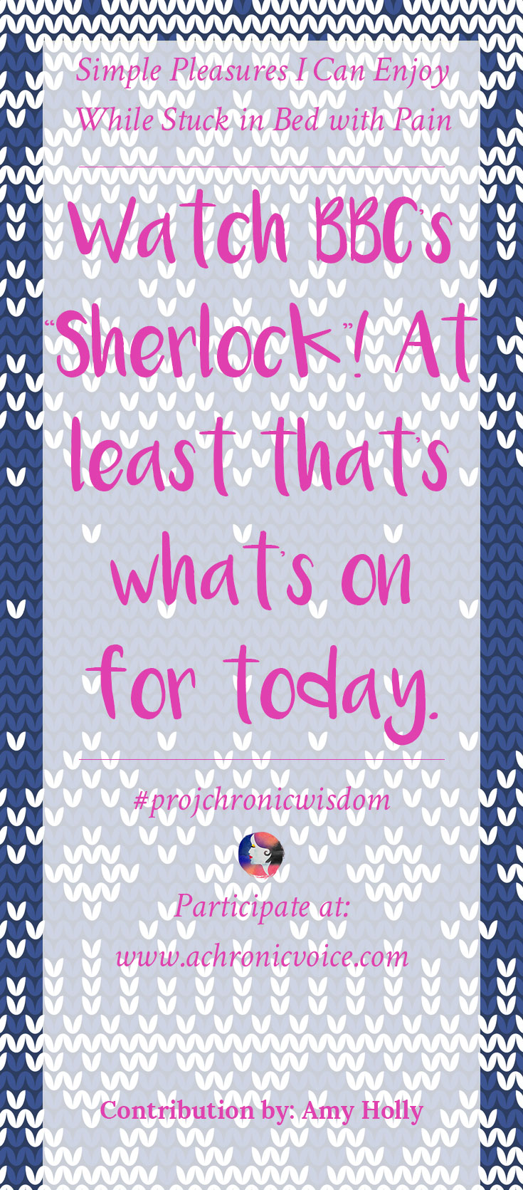 """""""Watch BBC's """"Sherlock""""! At least that's what's on for today."""" - Amy Holly 