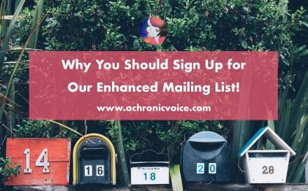 Why You Should Sign Up for Our Enhanced Mailing List! | A Chronic Voice