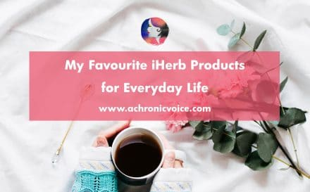 A Chronic Voice: My Favourite iHerb Products for Everyday Life | Click to view or pin to save for later.