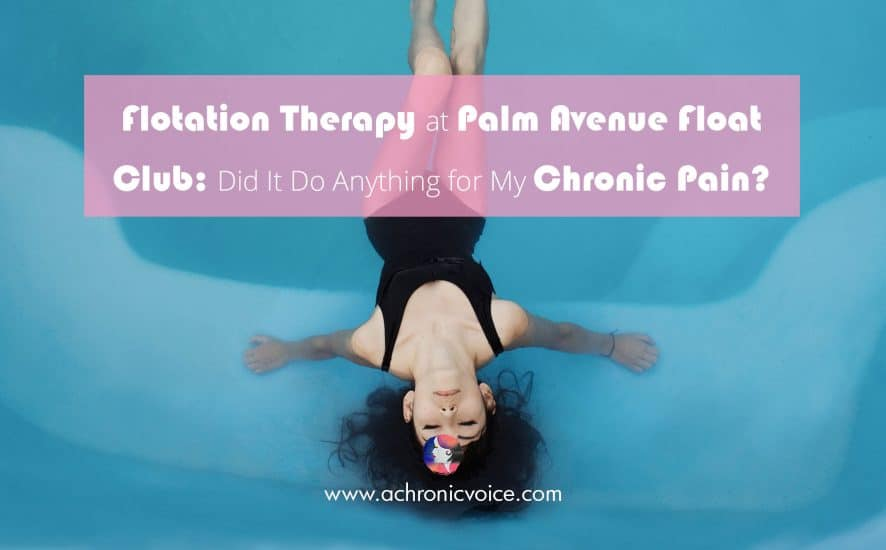 Flotation Therapy at Palm Avenue Float Club: Did it do Anything for My Chronic Pain? | A Chronic Voice
