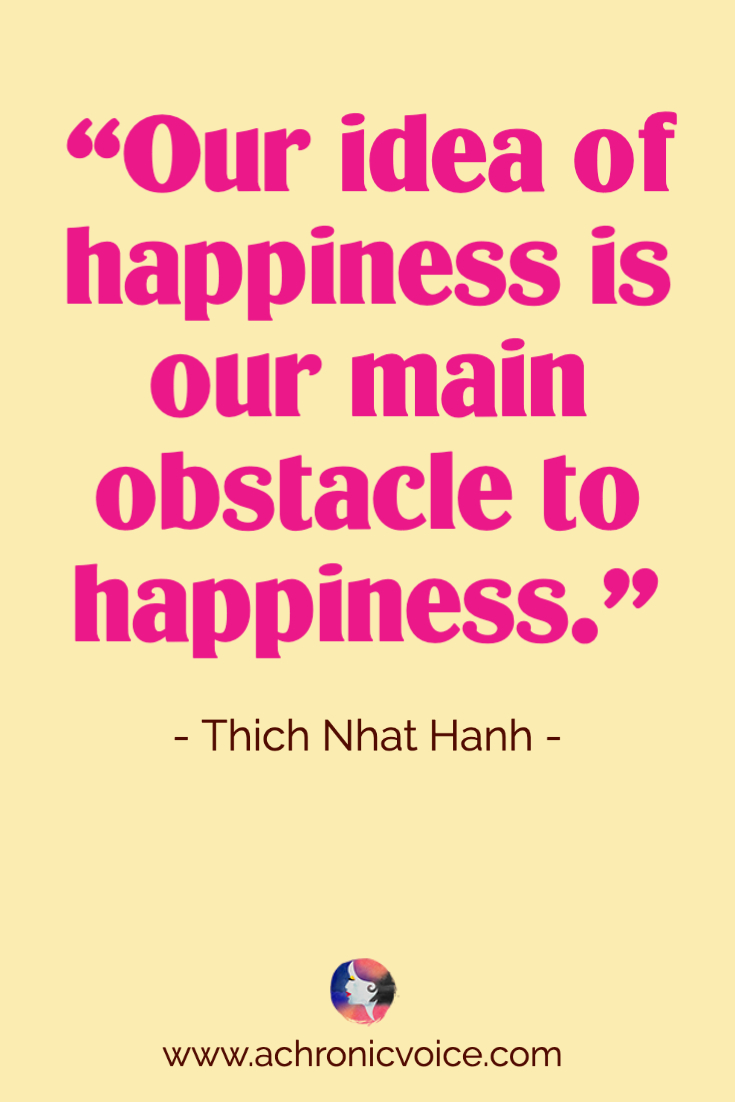 Our idea of happiness is our main obstacle to happiness - Quote