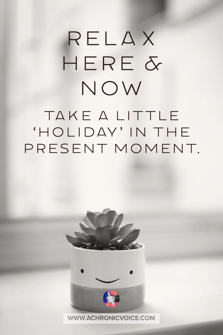 Relax Here and Now - Take a Little 'Holiday' in the Present Moment