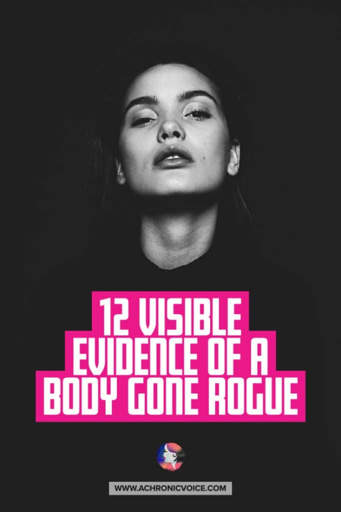 12 Visible Evidence of a Body Gone Rogue (Is Invisible Illness Ever Truly Invisible?)
