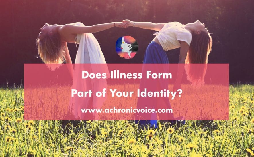 Does Illness Form Part of Your Identity? - Click to read or pin to save for later - www.achronicvoice.com