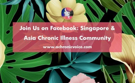 Join Us on Facebook: Singapore & Asia Chronic Illness Community - achronicvoice.com