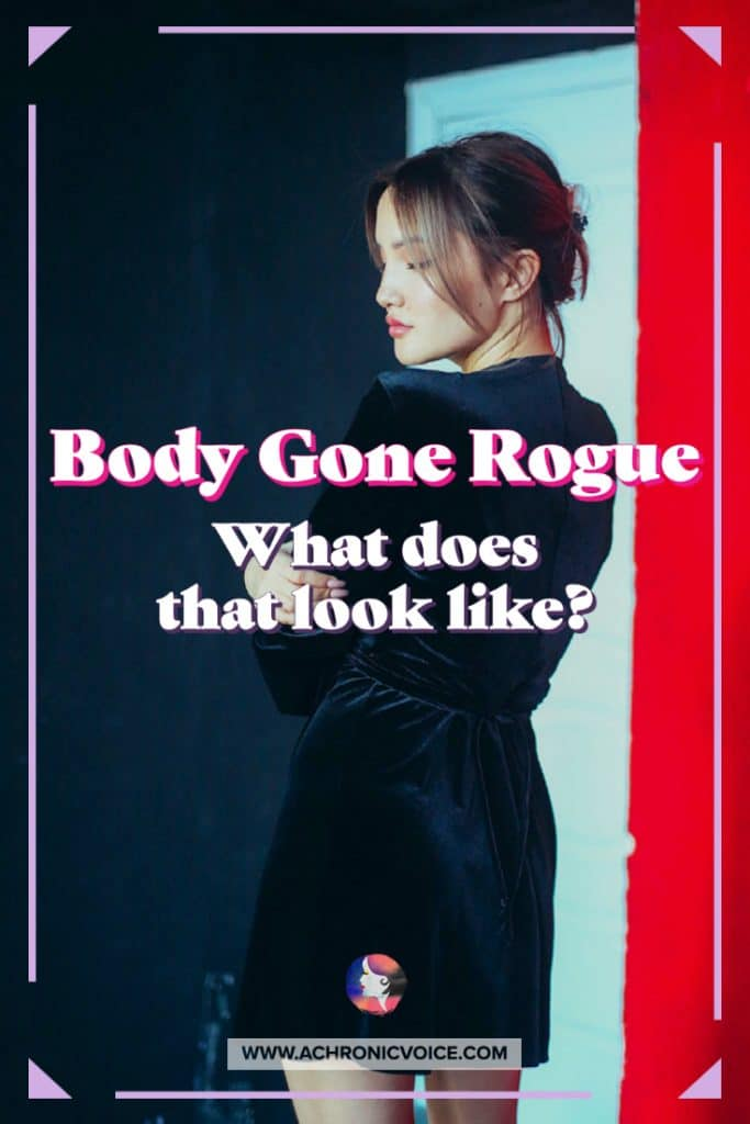 Body Gone Rogue - What Does That Look Like?