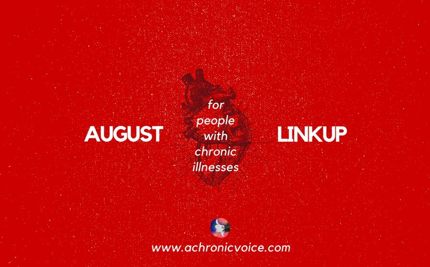 August 2017 Linkup Party for People with Chronic Illnesses. Click to read or pin to save for later. | www.achronicvoice.com