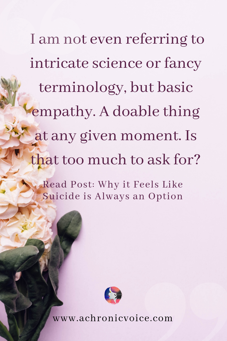 'I am not even referring to intricate science or fancy terminology, but basic empathy. A doable thing at any given moment. Is that too much to ask for?' Pinterest Quote