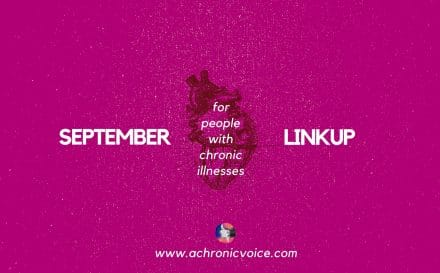 September 2017 Linkup Party for People with Chronic Illnesses. Participate here! | www.achronicvoice.com