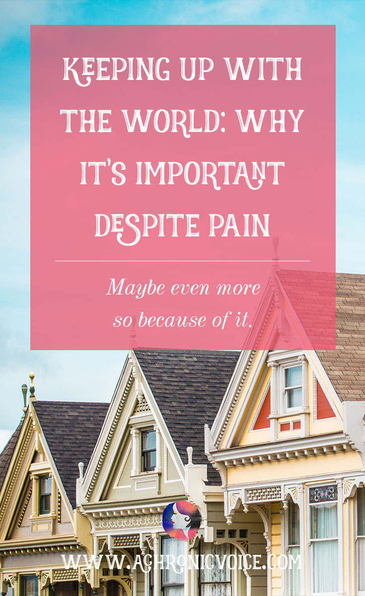 Anyone with a chronic illness spends a lot of time resting at home. Here's why it's important to be aware of what's going on beyond our own pains. Click to read or pin to save for later.   www.achronicvoice.com