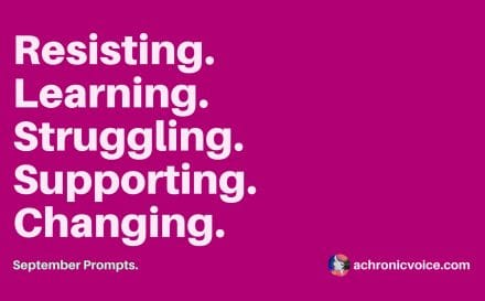 September 2017 Prompts: Resisting, Learning, Struggling, Supporting & Changing | www.achronicvoice.com