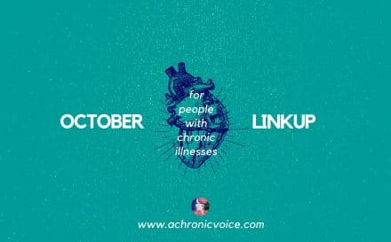 October 2017 Linkup Party for People with Chronic Illnesses. Click to read & participate or pin to save for later. | www.achronicvoice.com