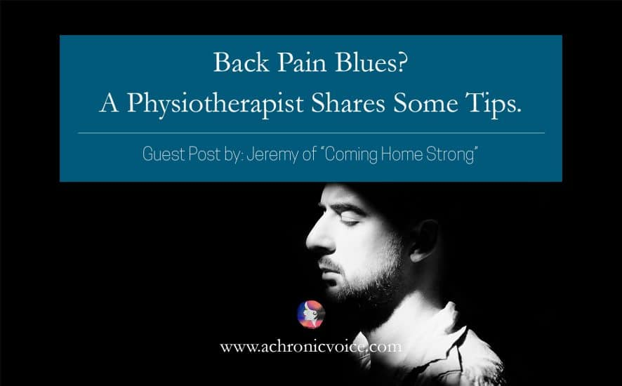 Back Pain Blues? A Physiotherapist Shares Some Tips. | www.achronicvoice.com