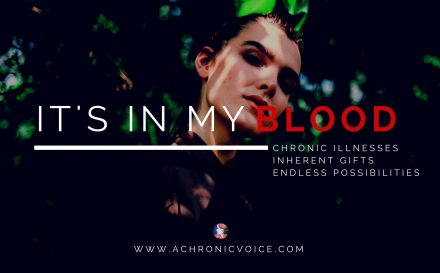 """It's in My Blood"": Featuring People with Illnesses, Passions & Talents. Join us on www.achronicvoice.com"