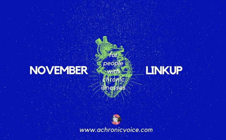 November 2017 Linkup Party for People with Chronic Illnesses. Click to read/join or pin to save for later. | www.achronicvoice.com