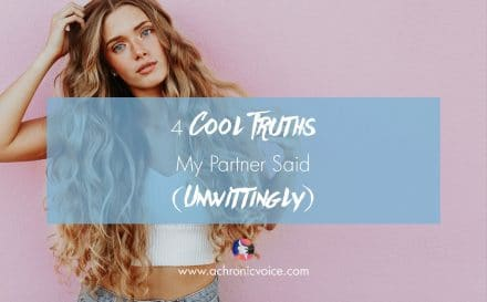 4 Cool Truths My Partner Said (Unwittingly) | www.achronicvoice.com