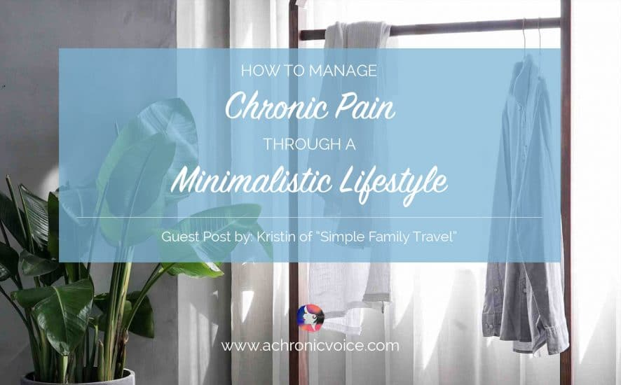 How to Manage Chronic Pain Through a Minimalistic Lifestyle. | www.achronicvoice.com