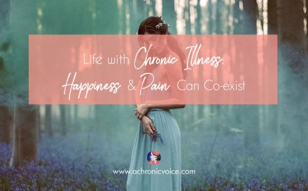 Life with Chronic Illness: Happiness & Pain Can Co-exist | www.achronicvoice.com