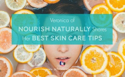Veronica of Nourish Naturally Shares Her Best Skin Care Tips (Plus a Triple Discount!) | www.achronicvoice.com