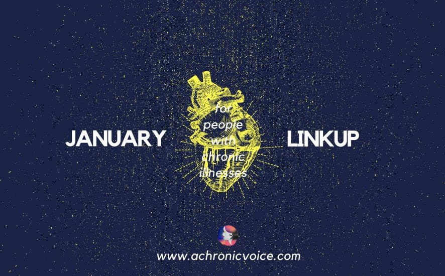 January 2018 Linkup Party for People with Chronic Illnesses. Click to read and join, or pin to save for later. | www.achronicvoice.com | #achronicvoice #spoonielife #chronicillness #chroniclife #spoonies