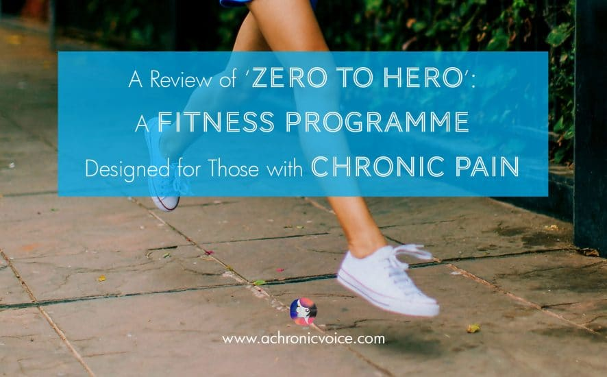 A Review of 'Zero to Hero': A Fitness Programme Designed for People with Chronic Pain | www.achronicvoice.com