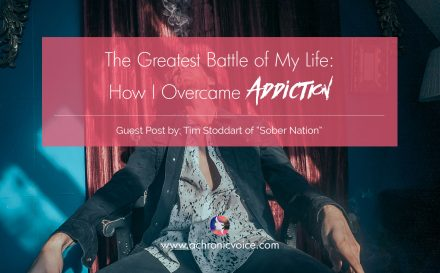 The Greatest Battle of My Life: How I Overcame Addiction | www.achronicvoice.com